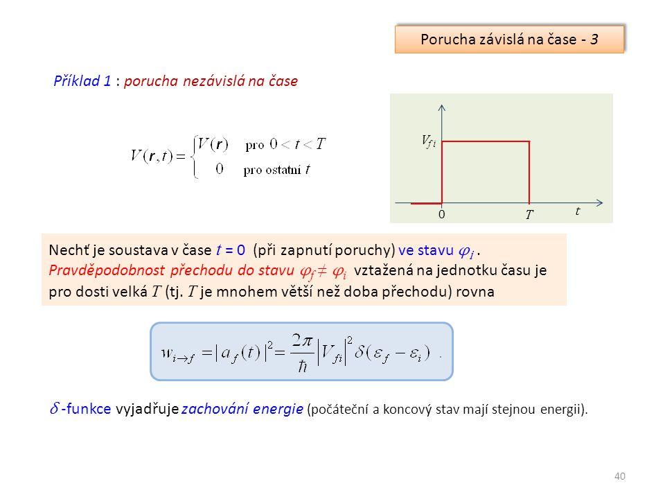 40 Příklad 1 : porucha nezávislá na čase Nechť je soustava v čase t = 0 (při zapnutí poruchy) ve stavu φ i.