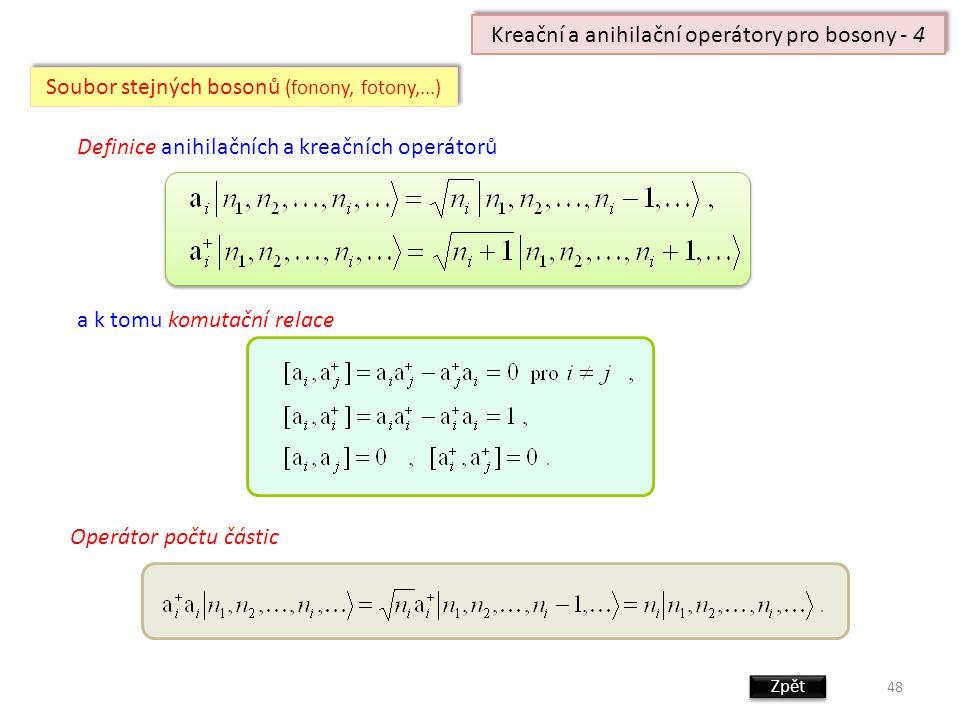 Definice anihilačních a kreačních operátorů 48 Kreační a anihilační operátory pro bosony - 4 Soubor stejných bosonů (fonony, fotony,...) a k tomu komutační relace Operátor počtu částic Zpět