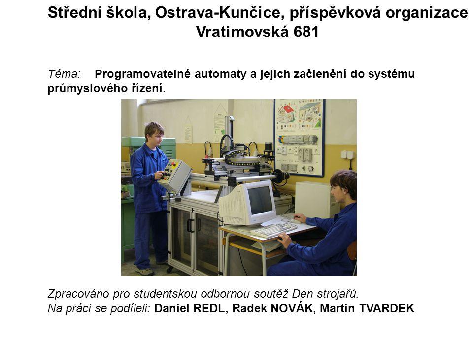 Střední škola, Ostrava-Kunčice, příspěvková organizace Vratimovská 681 Téma: Programovatelné automaty a jejich začlenění do systému průmyslového řízen
