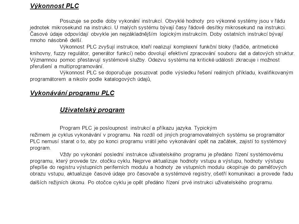 Výkonnost PLC Posuzuje se podle doby vykonání instrukcí. Obvyklé hodnoty pro výkonné systémy jsou v řádu jednotek mikrosekund na instrukci. U malých s