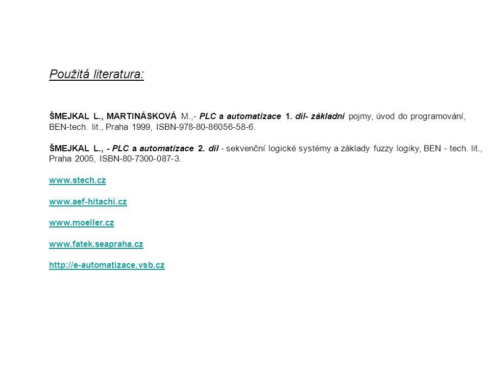 Použitá literatura: ŠMEJKAL L., MARTINÁSKOVÁ M.,- PLC a automatizace 1. díl- základní pojmy, úvod do programování, BEN-tech. lit., Praha 1999, ISBN-97