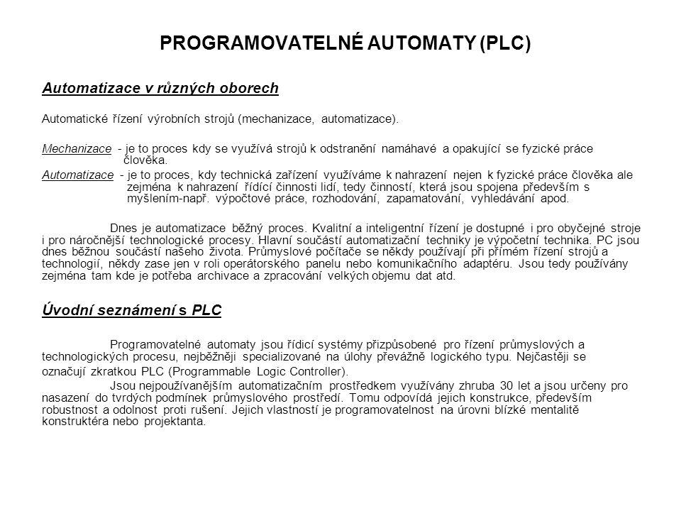 PROGRAMOVATELNÉ AUTOMATY (PLC) Automatizace v různých oborech Automatické řízení výrobních strojů (mechanizace, automatizace). Mechanizace - je to pro