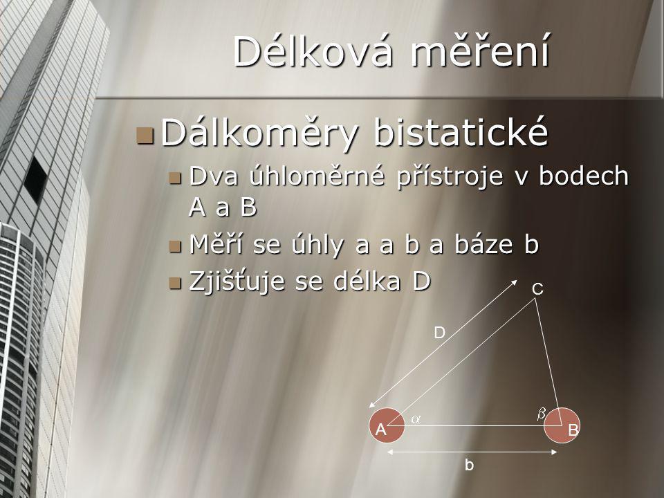 Délková měření Dálkoměry bistatické Dálkoměry bistatické Dva úhloměrné přístroje v bodech A a B Dva úhloměrné přístroje v bodech A a B Měří se úhly a a b a báze b Měří se úhly a a b a báze b Zjišťuje se délka D Zjišťuje se délka D C B A D   b