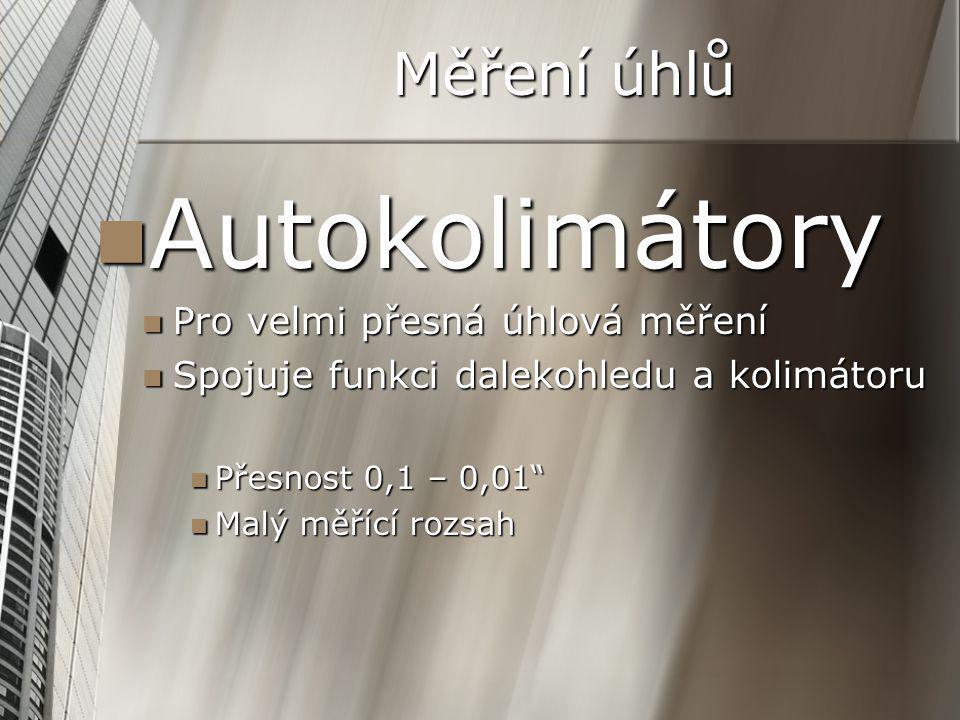 Měření úhlů Autokolimátory Autokolimátory Pro velmi přesná úhlová měření Pro velmi přesná úhlová měření Spojuje funkci dalekohledu a kolimátoru Spojuj