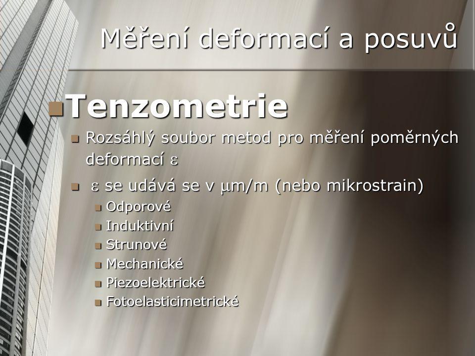 Měření deformací a posuvů Tenzometrie Tenzometrie Rozsáhlý soubor metod pro měření poměrných deformací  Rozsáhlý soubor metod pro měření poměrných deformací   se udává se v  m/m (nebo mikrostrain)  se udává se v  m/m (nebo mikrostrain) Odporové Odporové Induktivní Induktivní Strunové Strunové Mechanické Mechanické Piezoelektrické Piezoelektrické Fotoelasticimetrické Fotoelasticimetrické