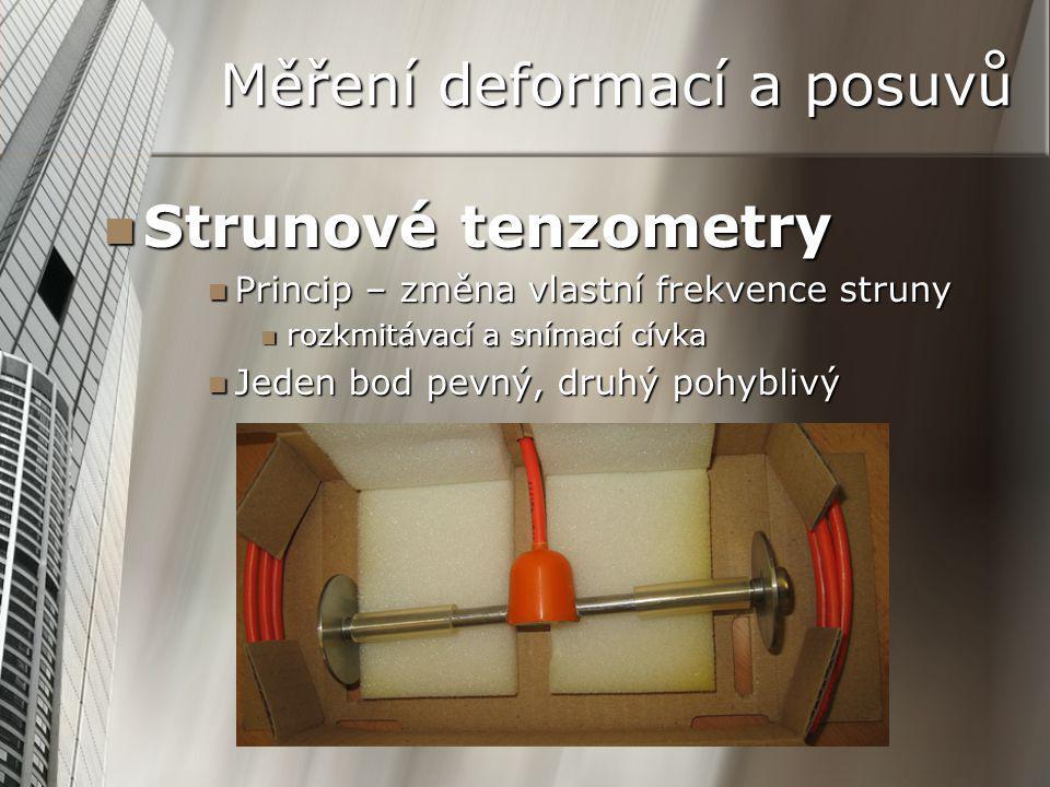 Měření deformací a posuvů Strunové tenzometry Strunové tenzometry Princip – změna vlastní frekvence struny Princip – změna vlastní frekvence struny rozkmitávací a snímací cívka rozkmitávací a snímací cívka Jeden bod pevný, druhý pohyblivý Jeden bod pevný, druhý pohyblivý