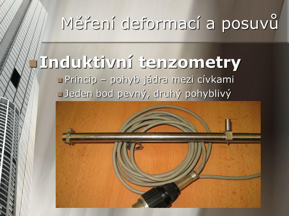 Měření deformací a posuvů Induktivní tenzometry Induktivní tenzometry Princip – pohyb jádra mezi cívkami Princip – pohyb jádra mezi cívkami Jeden bod pevný, druhý pohyblivý Jeden bod pevný, druhý pohyblivý