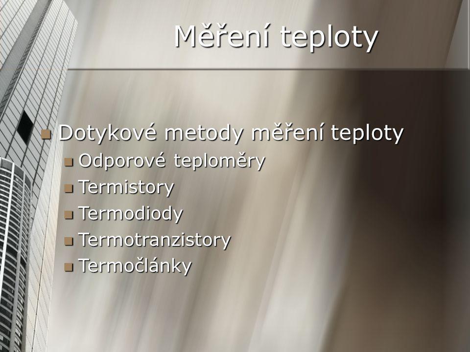 Dotykové metody měření teploty Dotykové metody měření teploty Odporové teploměry Odporové teploměry Termistory Termistory Termodiody Termodiody Termotranzistory Termotranzistory Termočlánky Termočlánky