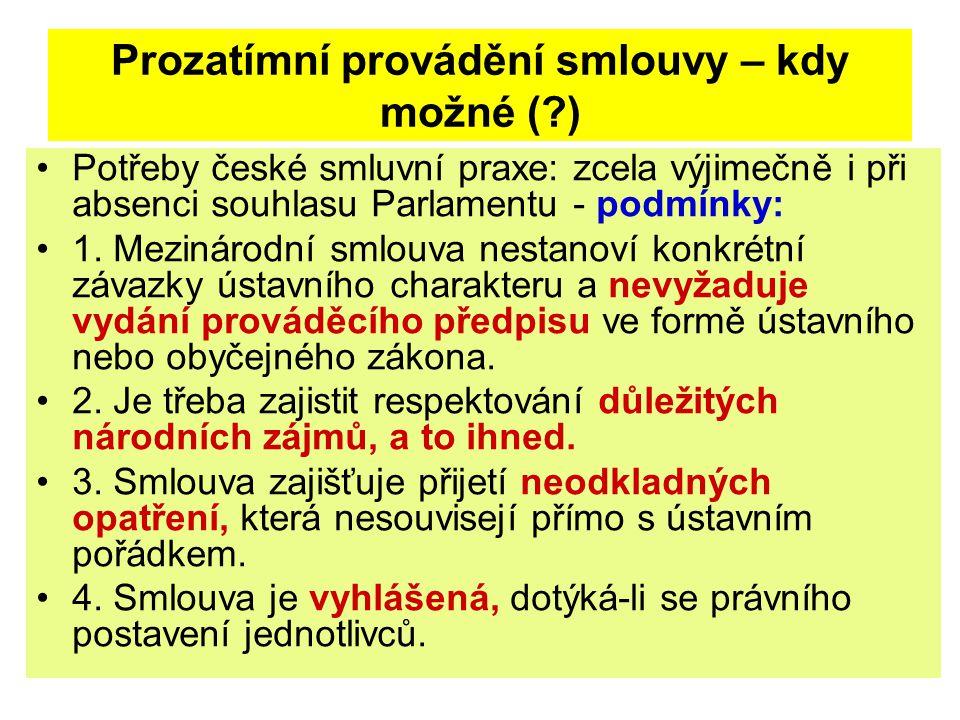 Prozatímní provádění smlouvy – kdy možné (?) Potřeby české smluvní praxe: zcela výjimečně i při absenci souhlasu Parlamentu - podmínky: 1. Mezinárodní