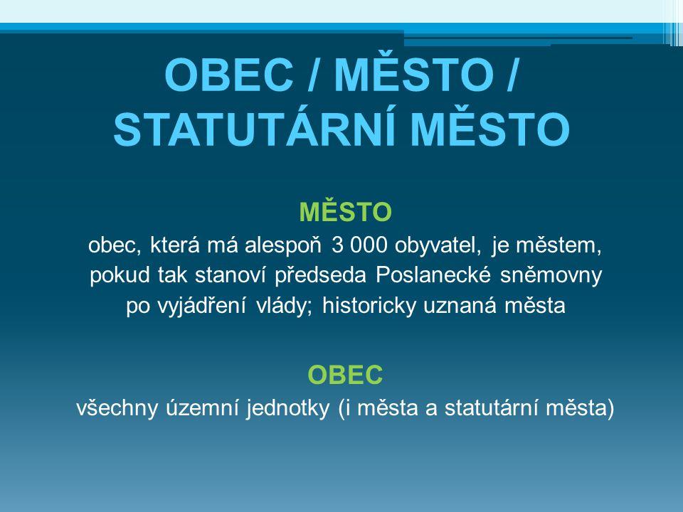 OBEC / MĚSTO / STATUTÁRNÍ MĚSTO MĚSTO obec, která má alespoň 3 000 obyvatel, je městem, pokud tak stanoví předseda Poslanecké sněmovny po vyjádření vl