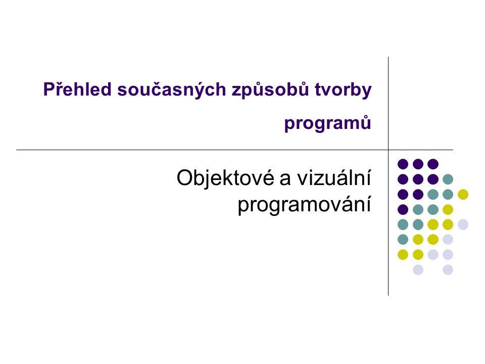 Přehled současných způsobů tvorby programů Objektové a vizuální programování