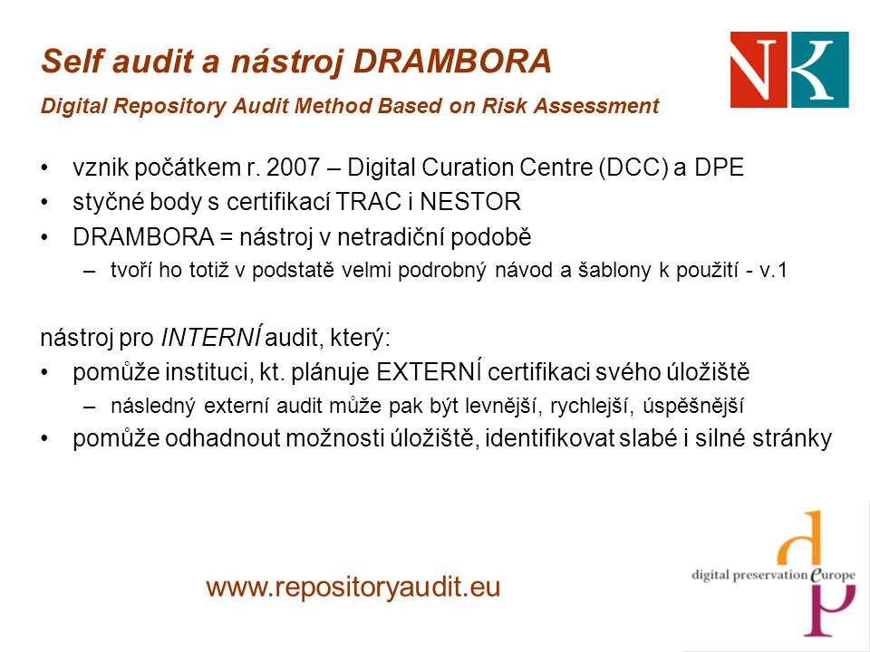 Self audit a nástroj DRAMBORA Digital Repository Audit Method Based on Risk Assessment vznik počátkem r.