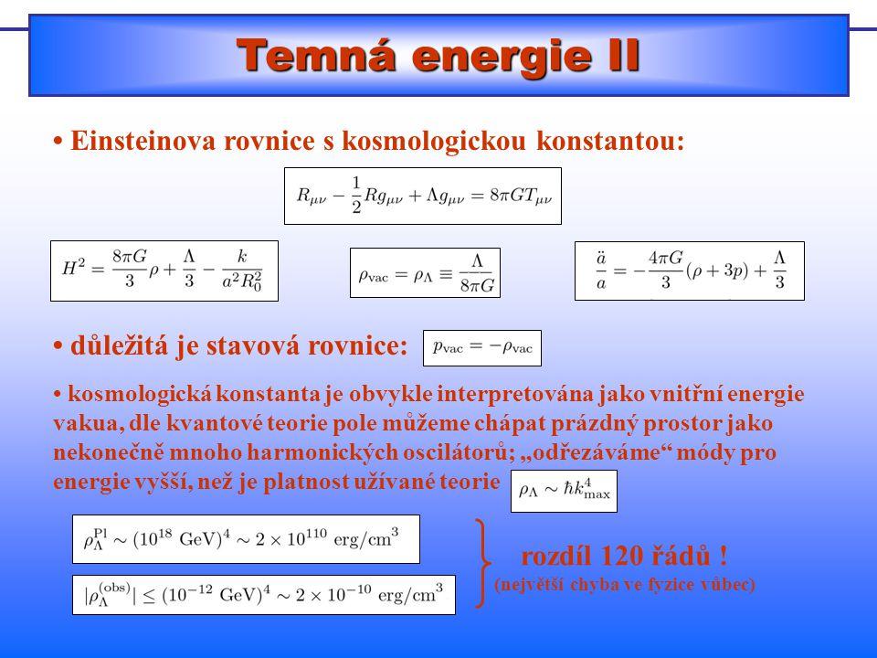 """Temná energie II Einsteinova rovnice s kosmologickou konstantou: důležitá je stavová rovnice: kosmologická konstanta je obvykle interpretována jako vnitřní energie vakua, dle kvantové teorie pole můžeme chápat prázdný prostor jako nekonečně mnoho harmonických oscilátorů; """"odřezáváme módy pro energie vyšší, než je platnost užívané teorie rozdíl 120 řádů ."""