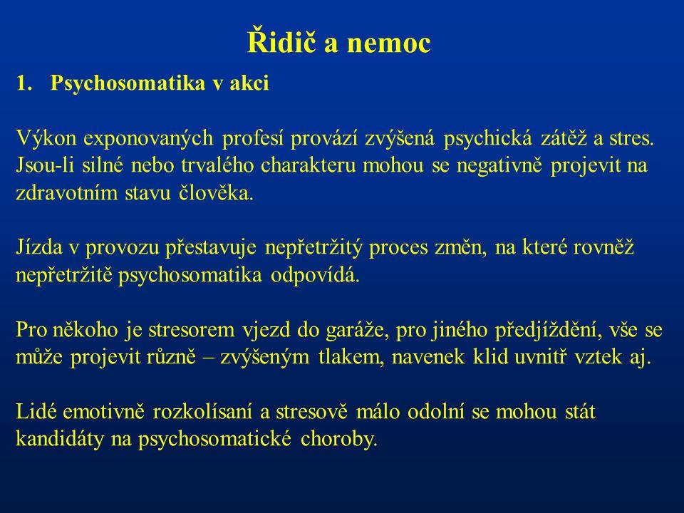 Řidič a nemoc 1.Psychosomatika v akci Výkon exponovaných profesí provází zvýšená psychická zátěž a stres.