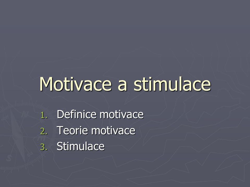 Motivace a stimulace 1. Definice motivace 2. Teorie motivace 3. Stimulace