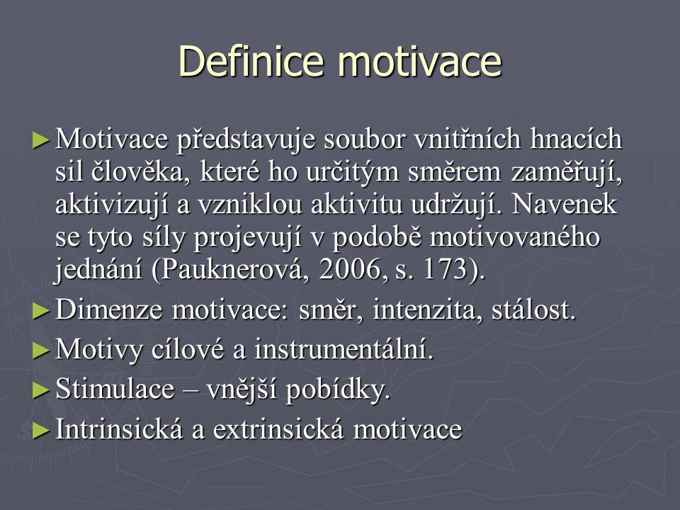 Definice motivace ► Motivace představuje soubor vnitřních hnacích sil člověka, které ho určitým směrem zaměřují, aktivizují a vzniklou aktivitu udržuj