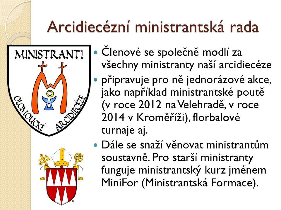 Arcidiecézní ministrantská rada Členové se společně modlí za všechny ministranty naší arcidiecéze připravuje pro ně jednorázové akce, jako například ministrantské poutě (v roce 2012 na Velehradě, v roce 2014 v Kroměříži), florbalové turnaje aj.