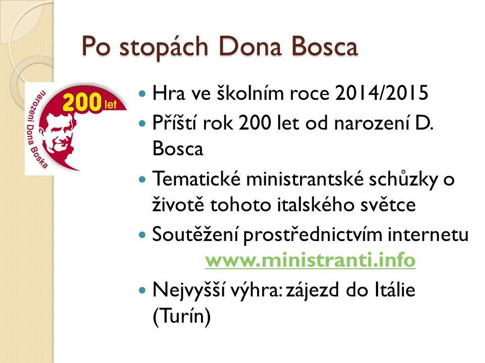 Po stopách Dona Bosca Hra ve školním roce 2014/2015 Příští rok 200 let od narození D. Bosca Tematické ministrantské schůzky o životě tohoto italského
