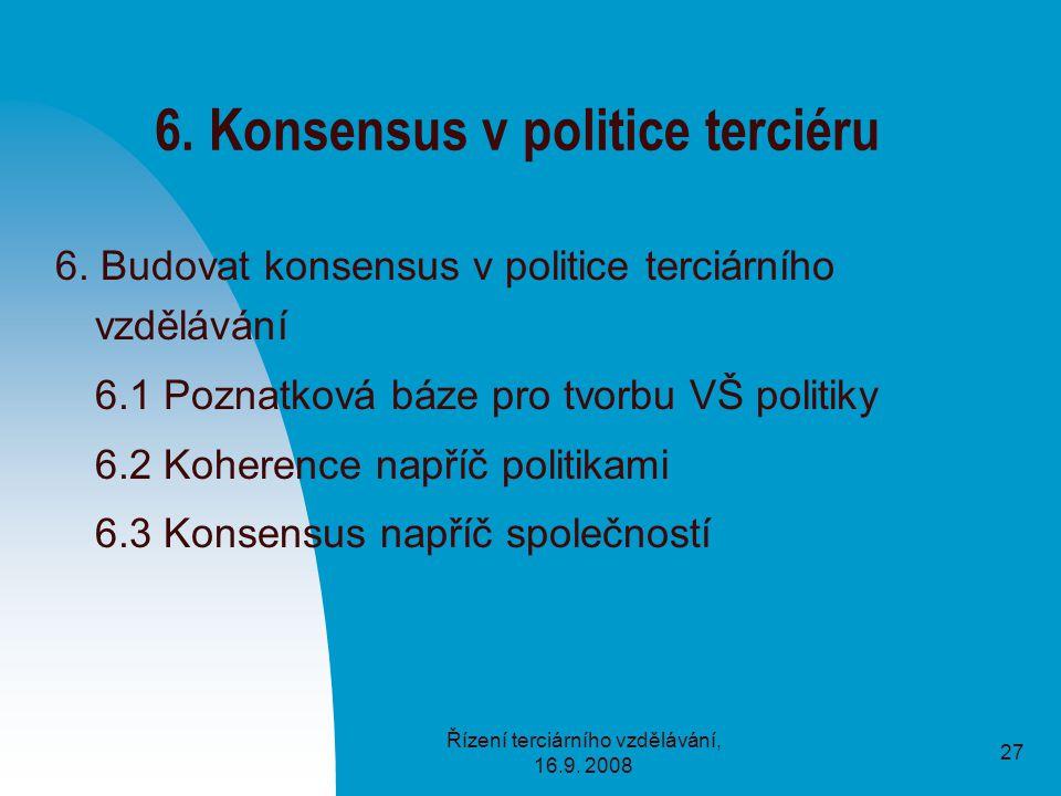 Řízení terciárního vzdělávání, 16.9. 2008 27 6. Konsensus v politice terciéru 6.