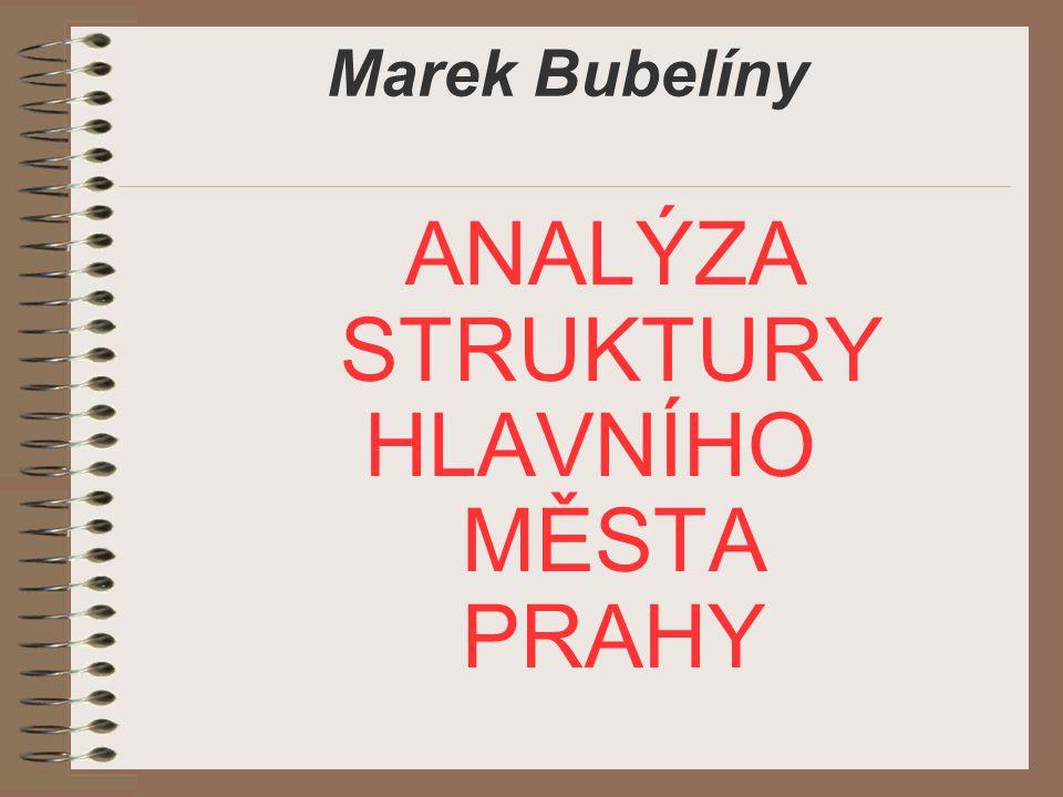 Marek Bubelíny ANALÝZA STRUKTURY HLAVNÍHO MĚSTA PRAHY