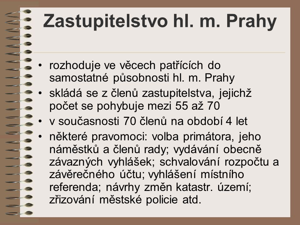 Zastupitelstvo hl. m. Prahy rozhoduje ve věcech patřících do samostatné působnosti hl. m. Prahy skládá se z členů zastupitelstva, jejichž počet se poh