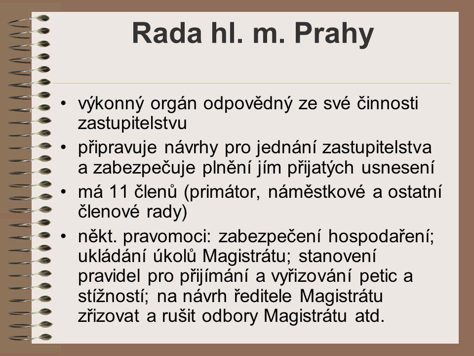 Rada hl. m. Prahy výkonný orgán odpovědný ze své činnosti zastupitelstvu připravuje návrhy pro jednání zastupitelstva a zabezpečuje plnění jím přijatý
