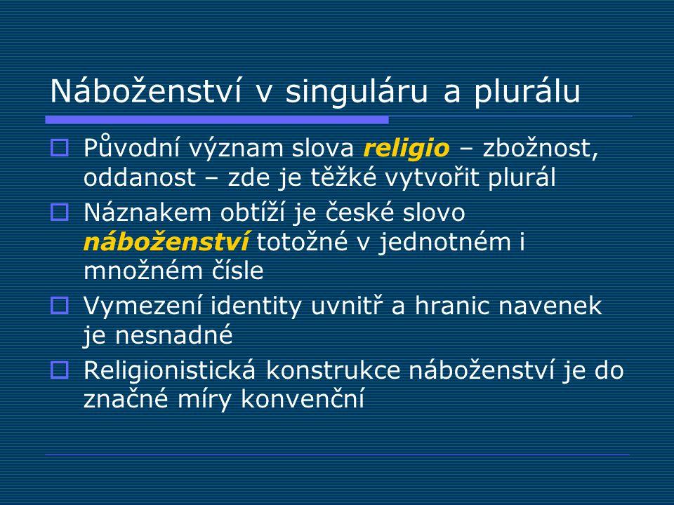 Náboženství v singuláru a plurálu  Původní význam slova religio – zbožnost, oddanost – zde je těžké vytvořit plurál  Náznakem obtíží je české slovo