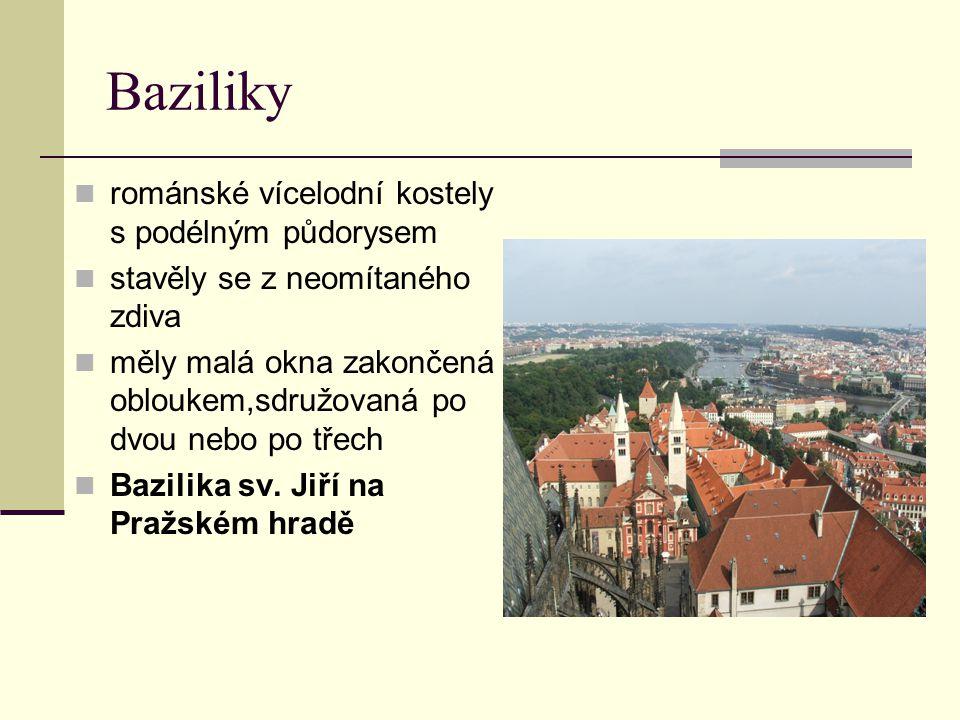 Baziliky románské vícelodní kostely s podélným půdorysem stavěly se z neomítaného zdiva měly malá okna zakončená obloukem,sdružovaná po dvou nebo po t