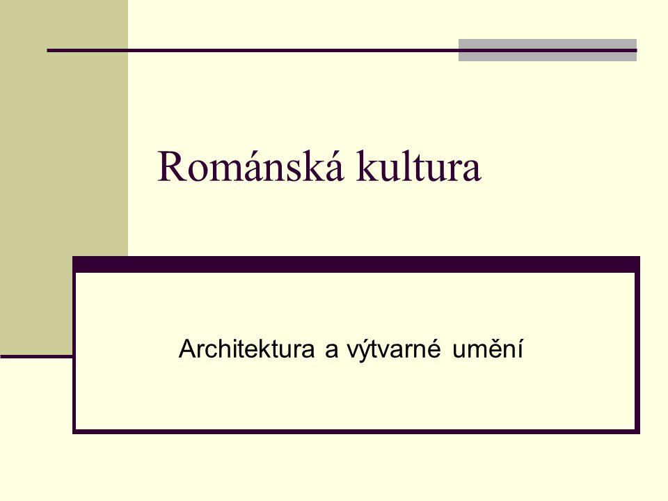 Románská kultura Architektura a výtvarné umění