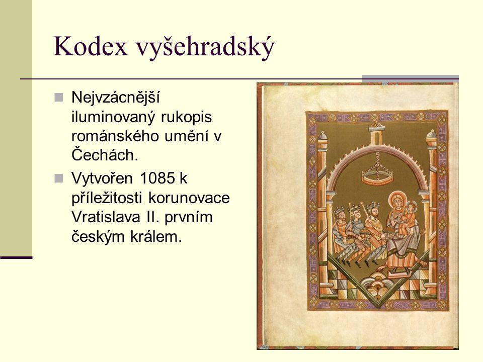 Kodex vyšehradský Nejvzácnější iluminovaný rukopis románského umění v Čechách. Vytvořen 1085 k příležitosti korunovace Vratislava II. prvním českým kr