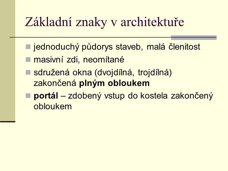 Základní znaky v architektuře jednoduchý půdorys staveb, malá členitost masivní zdi, neomítané sdružená okna (dvojdílná, trojdílná) zakončená plným ob