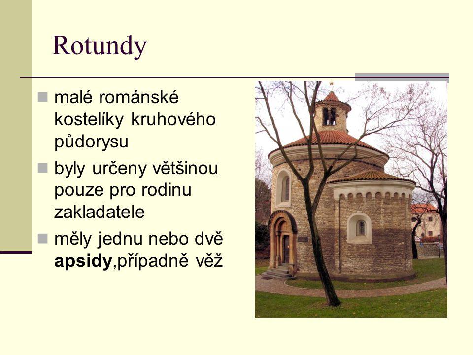 Rotundy malé románské kostelíky kruhového půdorysu byly určeny většinou pouze pro rodinu zakladatele měly jednu nebo dvě apsidy,případně věž
