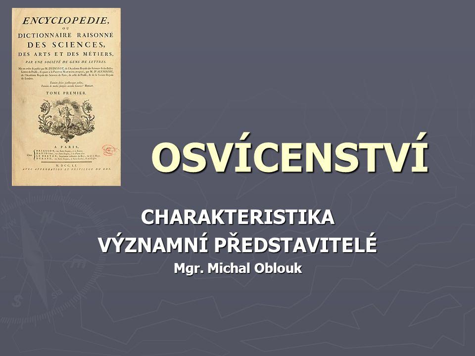 OSVÍCENSTVÍ CHARAKTERISTIKA VÝZNAMNÍ PŘEDSTAVITELÉ Mgr. Michal Oblouk