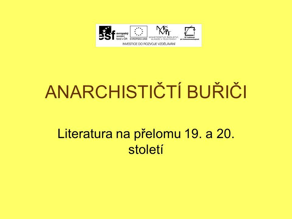 ANARCHISTIČTÍ BUŘIČI Literatura na přelomu 19. a 20. století