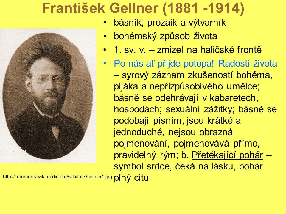 František Gellner (1881 -1914) básník, prozaik a výtvarník bohémský způsob života 1. sv. v. – zmizel na haličské frontě Po nás ať přijde potopa! Rados