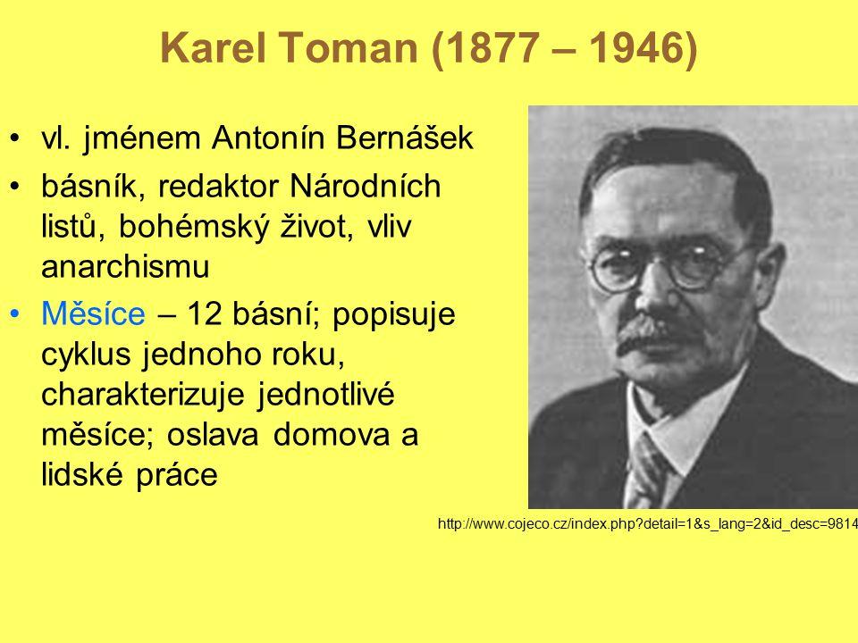 Karel Toman (1877 – 1946) vl. jménem Antonín Bernášek básník, redaktor Národních listů, bohémský život, vliv anarchismu Měsíce – 12 básní; popisuje cy