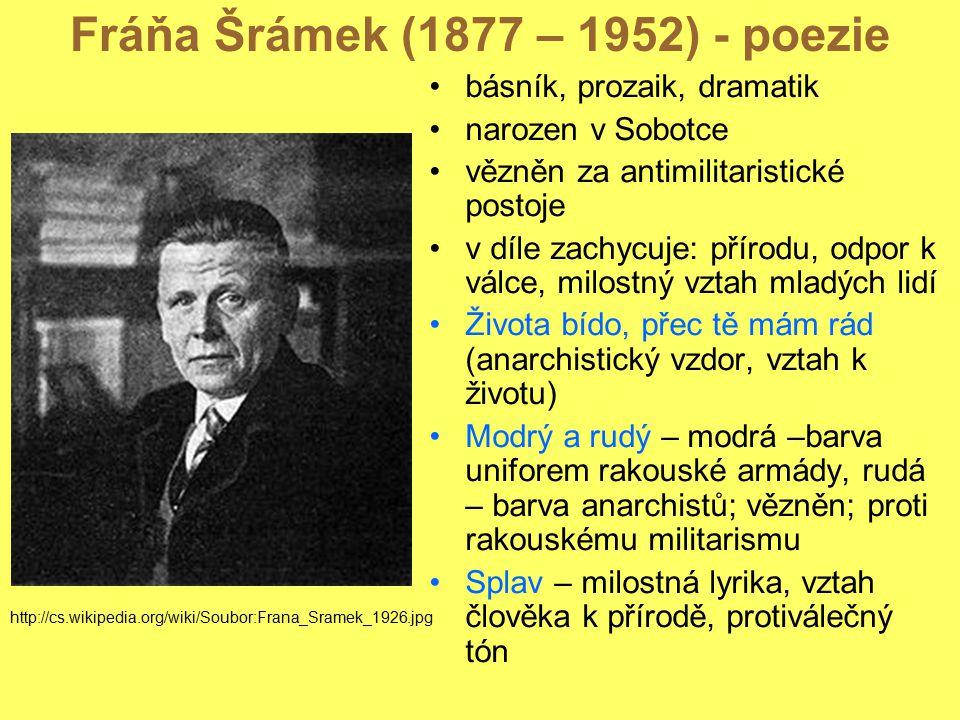 Fráňa Šrámek (1877 – 1952) - poezie básník, prozaik, dramatik narozen v Sobotce vězněn za antimilitaristické postoje v díle zachycuje: přírodu, odpor