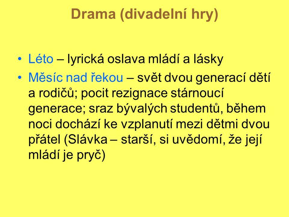 Drama (divadelní hry) Léto – lyrická oslava mládí a lásky Měsíc nad řekou – svět dvou generací dětí a rodičů; pocit rezignace stárnoucí generace; sraz