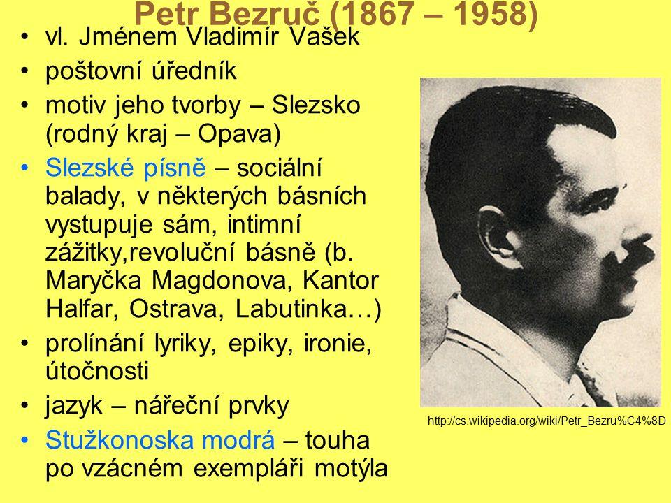 Petr Bezruč (1867 – 1958) vl. Jménem Vladimír Vašek poštovní úředník motiv jeho tvorby – Slezsko (rodný kraj – Opava) Slezské písně – sociální balady,