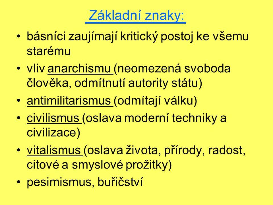 Základní znaky: básníci zaujímají kritický postoj ke všemu starému vliv anarchismu (neomezená svoboda člověka, odmítnutí autority státu) antimilitaris