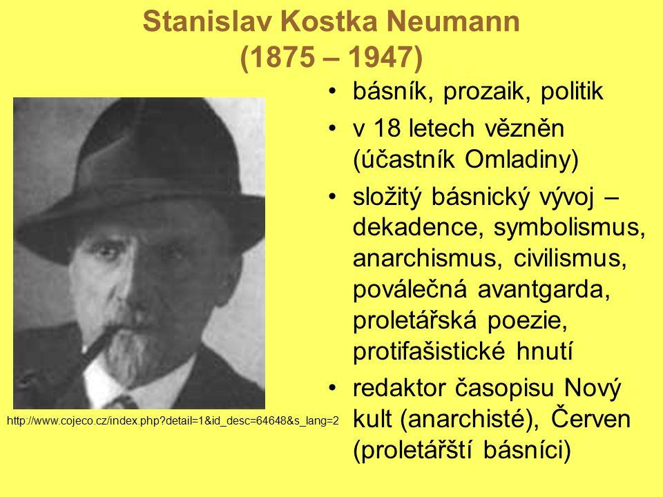Stanislav Kostka Neumann (1875 – 1947) básník, prozaik, politik v 18 letech vězněn (účastník Omladiny) složitý básnický vývoj – dekadence, symbolismus