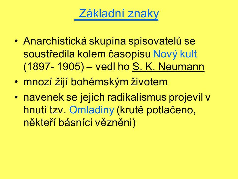 Základní znaky Anarchistická skupina spisovatelů se soustředila kolem časopisu Nový kult (1897- 1905) – vedl ho S. K. Neumann mnozí žijí bohémským živ