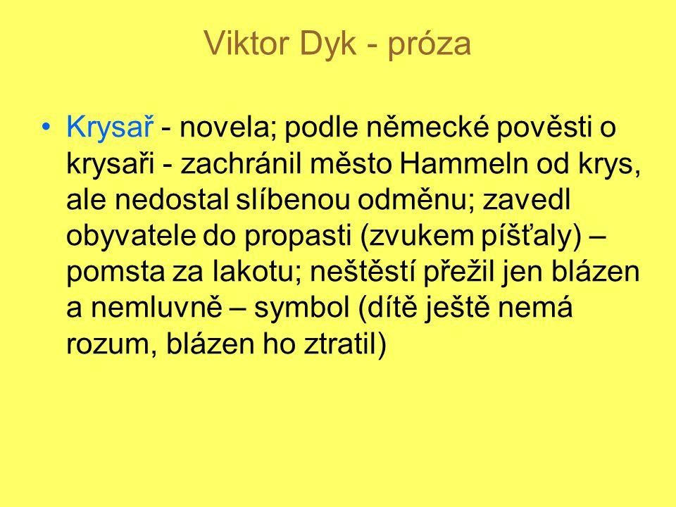 Viktor Dyk - próza Krysař - novela; podle německé pověsti o krysaři - zachránil město Hammeln od krys, ale nedostal slíbenou odměnu; zavedl obyvatele