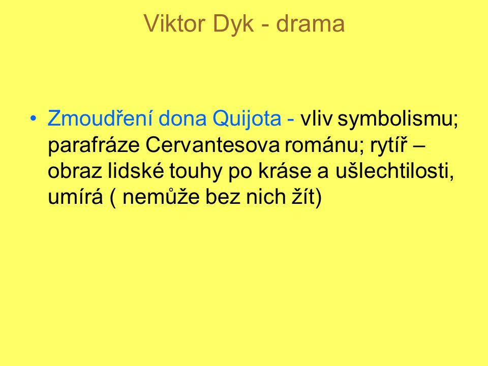 Viktor Dyk - drama Zmoudření dona Quijota - vliv symbolismu; parafráze Cervantesova románu; rytíř – obraz lidské touhy po kráse a ušlechtilosti, umírá