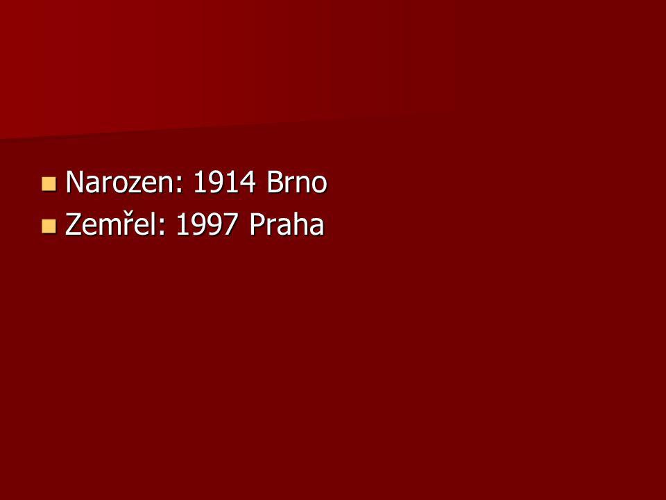 Narozen: 1914 Brno Narozen: 1914 Brno Zemřel: 1997 Praha Zemřel: 1997 Praha