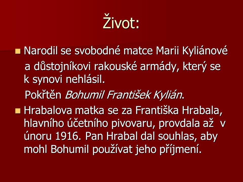 Život: Narodil se svobodné matce Marii Kyliánové Narodil se svobodné matce Marii Kyliánové a důstojníkovi rakouské armády, který se k synovi nehlásil.