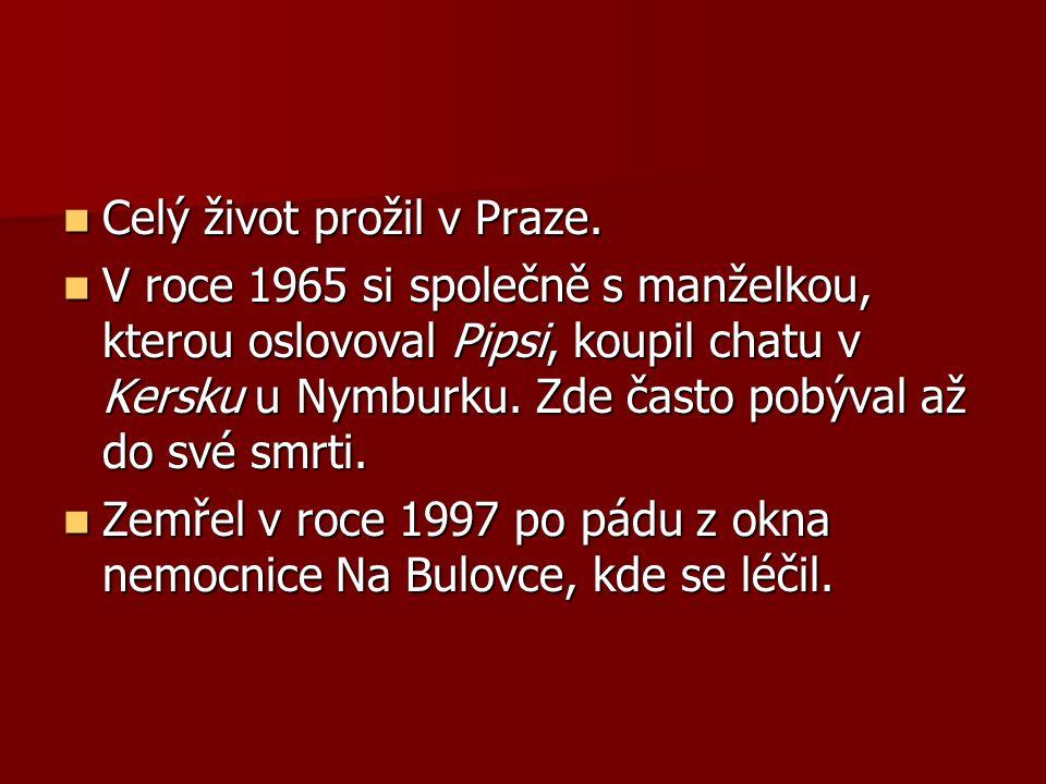 Celý život prožil v Praze. Celý život prožil v Praze. V roce 1965 si společně s manželkou, kterou oslovoval Pipsi, koupil chatu v Kersku u Nymburku. Z