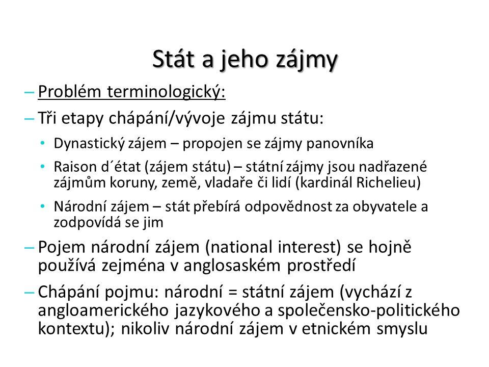 Stát a jeho zájmy – Problém terminologický: – Tři etapy chápání/vývoje zájmu státu: Dynastický zájem – propojen se zájmy panovníka Raison d´état (záje