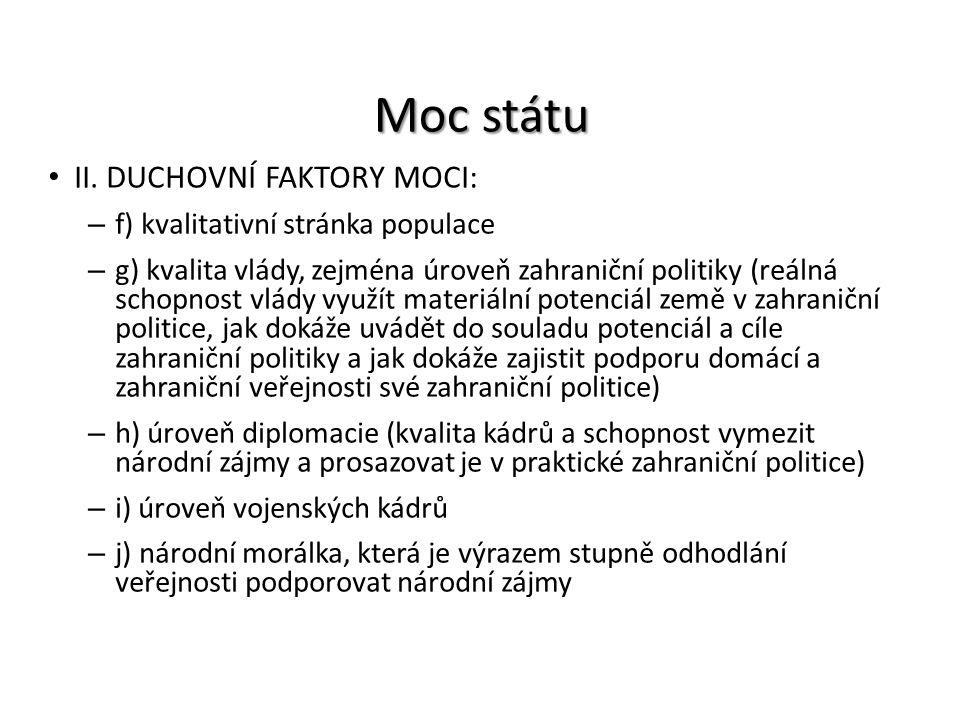 Moc státu II. DUCHOVNÍ FAKTORY MOCI: – f) kvalitativní stránka populace – g) kvalita vlády, zejména úroveň zahraniční politiky (reálná schopnost vlády