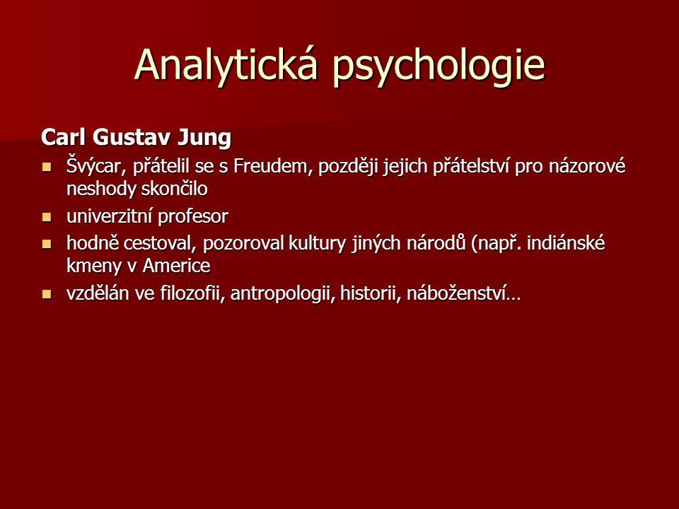 Analytická psychologie Hlavní body Jungovy teorie Osobnost nepokládal sexuální pudy za hlavní činitele chování nepokládal sexuální pudy za hlavní činitele chování osobnost = psyché – jako samostatná soustava osobnost = psyché – jako samostatná soustava Rozšířený pohled na minulost důraz na minulost jedince důraz na minulost jedince zahrnoval do ní i živočišné a lidské historické předky zahrnoval do ní i živočišné a lidské historické předky Nový pohled na nevědomí předpokládal zděděné kolektivní nevědomí předpokládal zděděné kolektivní nevědomí získané osobní nevědomí získané osobní nevědomí